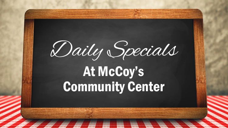 McCoy's Community Center Daily Specials